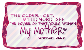 the-older-i-get-the-more-i-see-the-power-of-that-young-woman-my-mother